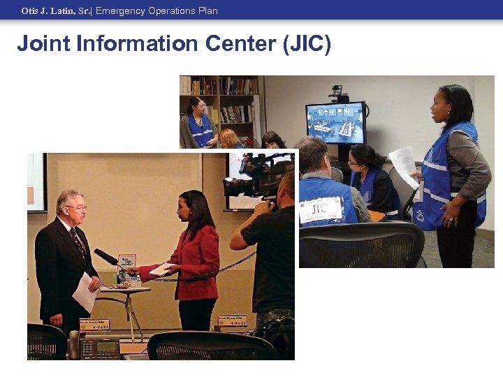 Otis J. Latin, Sr.   Emergency Operations Plan Joint Information Center (JIC)