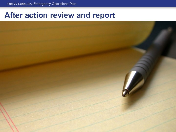 Otis J. Latin, Sr.   Emergency Operations Plan After action review and report