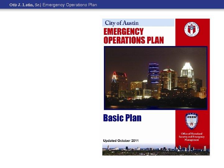 Otis J. Latin, Sr.   Emergency Operations Plan