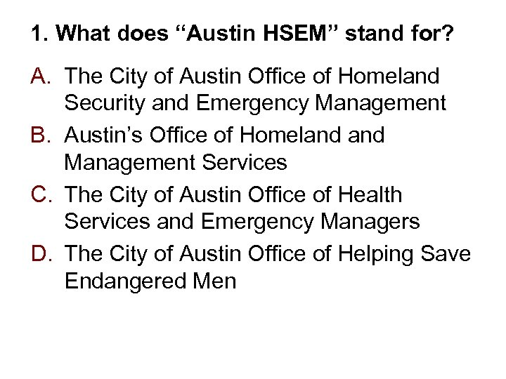 """1. What does """"Austin HSEM"""" stand for? A. The City of Austin Office of"""