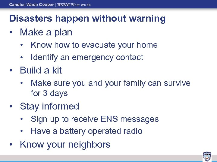 Candice Wade Cooper   HSEM What we do Disasters happen without warning • Make