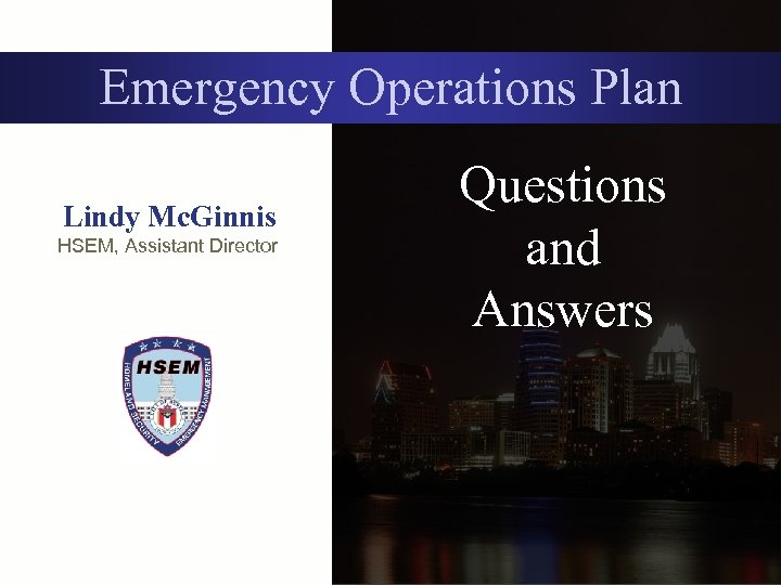 Emergency Operations Plan Lindy Mc. Ginnis HSEM, Assistant Director Questions and Answers
