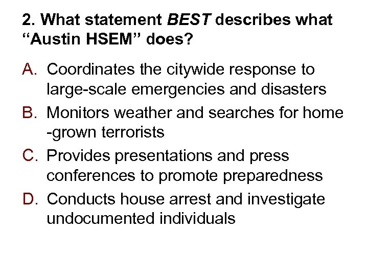 """2. What statement BEST describes what """"Austin HSEM"""" does? A. Coordinates the citywide response"""