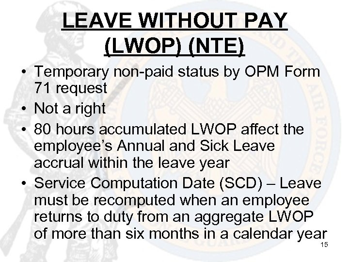 LEAVE WITHOUT PAY (LWOP) (NTE) • Temporary non-paid status by OPM Form 71 request