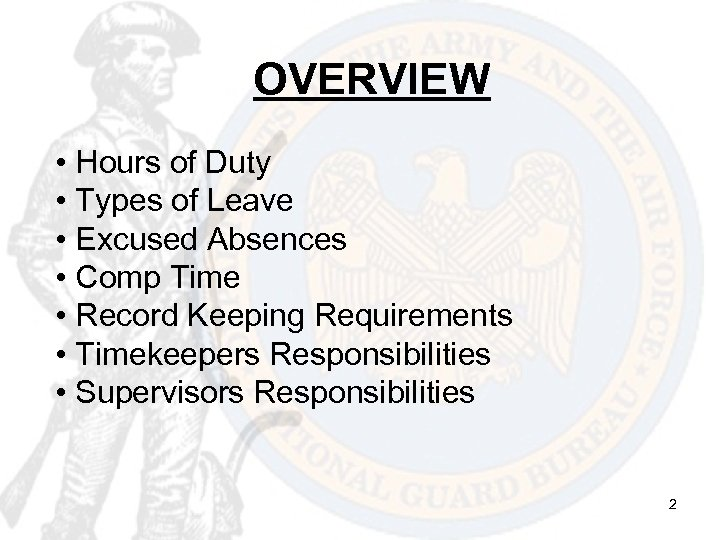 OVERVIEW • Hours of Duty • Types of Leave • Excused Absences • Comp