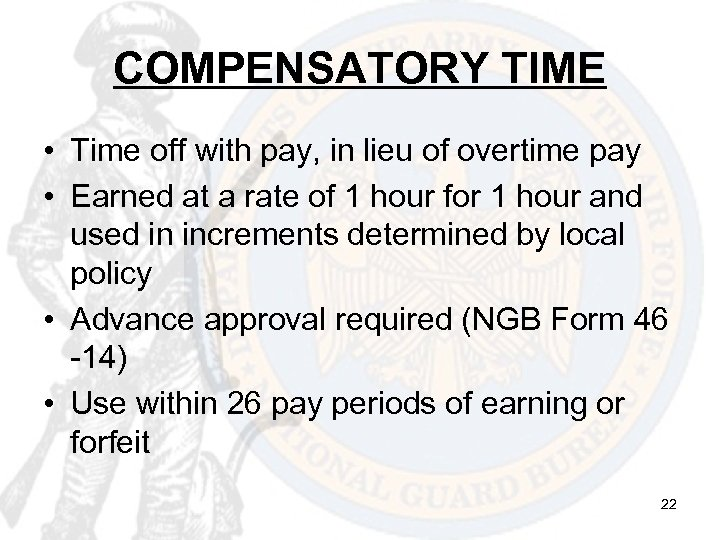 COMPENSATORY TIME • Time off with pay, in lieu of overtime pay • Earned