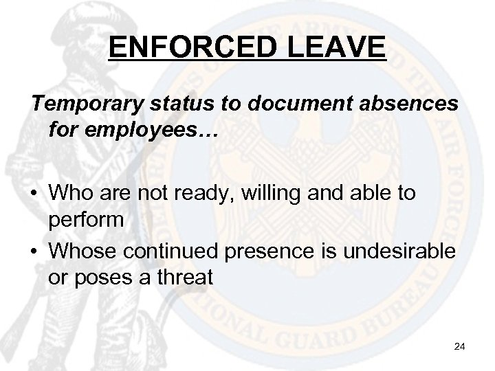 ENFORCED LEAVE Temporary status to document absences for employees… • Who are not ready,