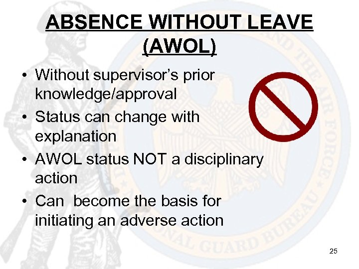 ABSENCE WITHOUT LEAVE (AWOL) • Without supervisor's prior knowledge/approval • Status can change with