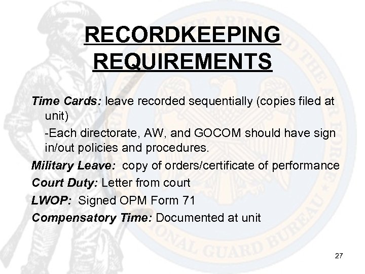 RECORDKEEPING REQUIREMENTS Time Cards: leave recorded sequentially (copies filed at unit) -Each directorate, AW,