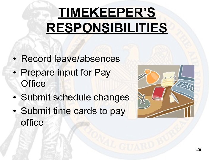 TIMEKEEPER'S RESPONSIBILITIES • Record leave/absences • Prepare input for Pay Office • Submit schedule