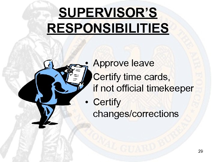 SUPERVISOR'S RESPONSIBILITIES • Approve leave • Certify time cards, if not official timekeeper •