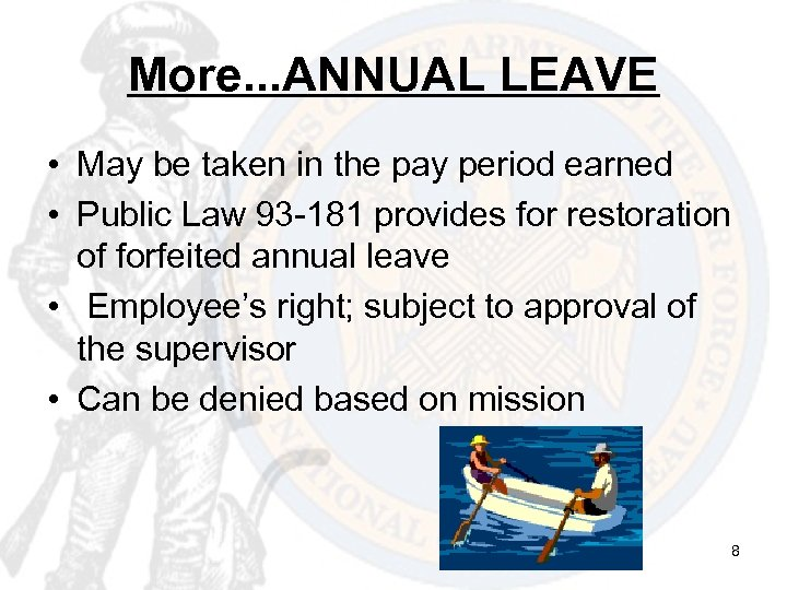 More. . . ANNUAL LEAVE • May be taken in the pay period earned