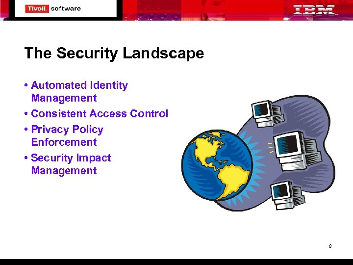 The Security Landscape • Automated Identity Management • Consistent Access Control • Privacy Policy