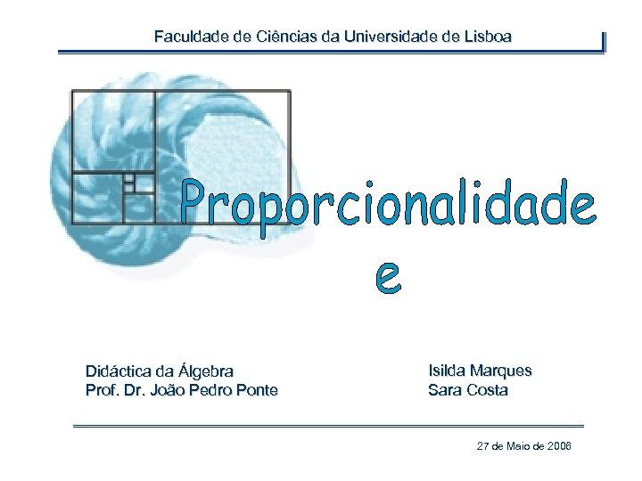 Faculdade de Ciências da Universidade de Lisboa Didáctica da Álgebra Prof. Dr. João Pedro