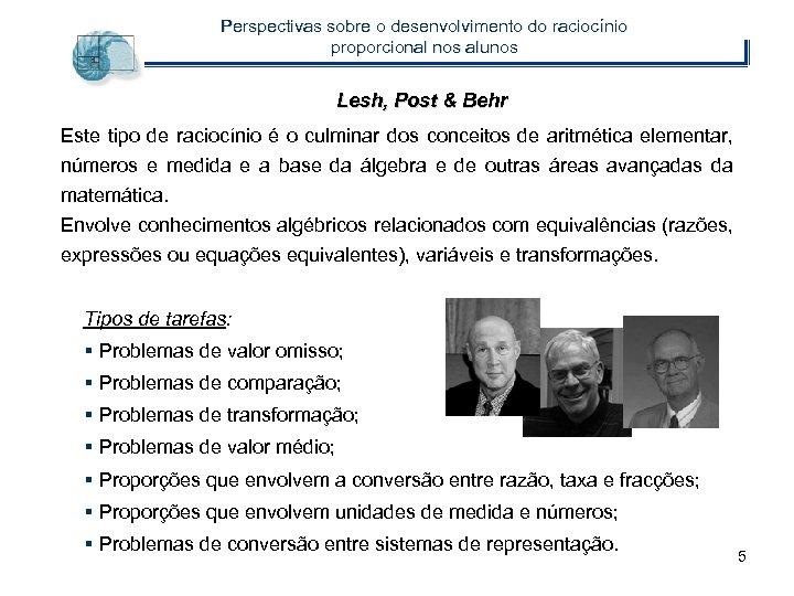 Perspectivas sobre o desenvolvimento do raciocínio proporcional nos alunos Lesh, Post & Behr Este