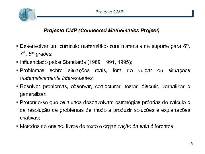 Projecto CMP (Connected Mathematics Project) § Desenvolver um currículo matemático com materiais de suporte