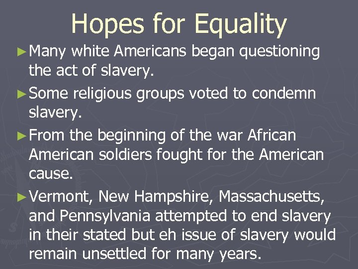 Hopes for Equality ► Many white Americans began questioning the act of slavery. ►