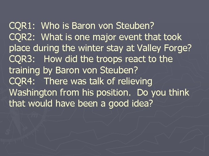 CQR 1: Who is Baron von Steuben? CQR 2: What is one major event