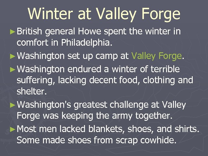 Winter at Valley Forge ► British general Howe spent the winter in comfort in