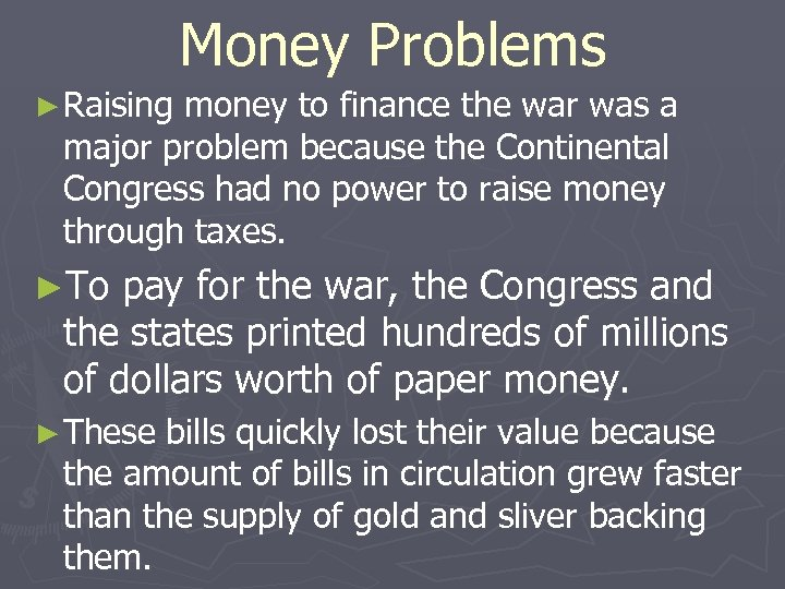 Money Problems ► Raising money to finance the war was a major problem because