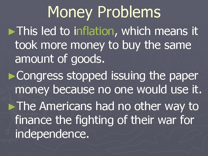 Money Problems ►This led to inflation, which means it took more money to buy
