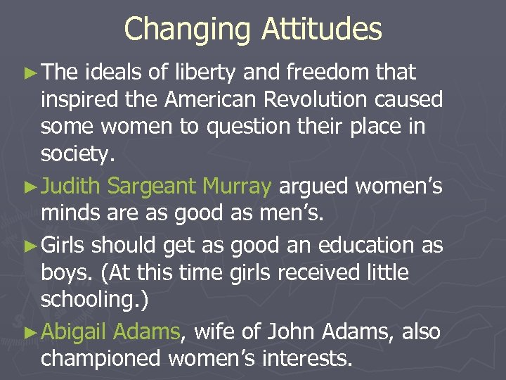 Changing Attitudes ► The ideals of liberty and freedom that inspired the American Revolution