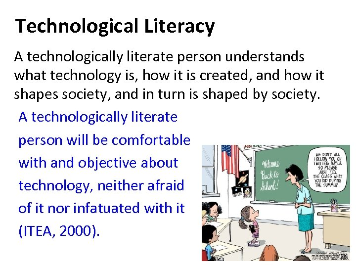 Technological Literacy A technologically literate person understands what technology is, how it is created,