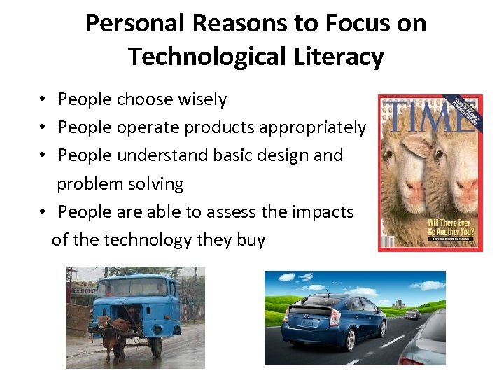 Personal Reasons to Focus on Technological Literacy • People choose wisely • People operate