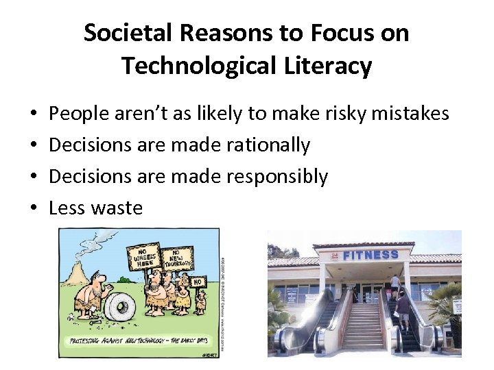 Societal Reasons to Focus on Technological Literacy • • People aren't as likely to