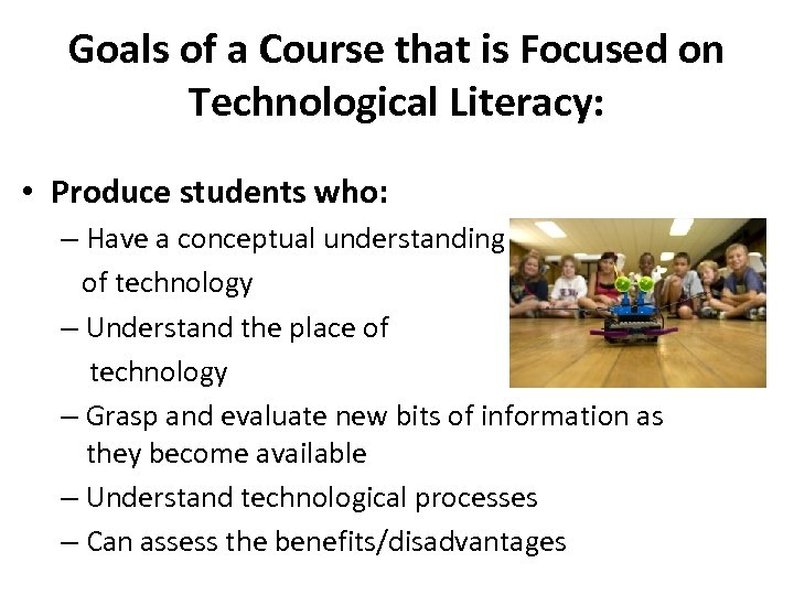 Goals of a Course that is Focused on Technological Literacy: • Produce students who: