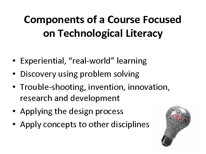 "Components of a Course Focused on Technological Literacy • Experiential, ""real-world"" learning • Discovery"