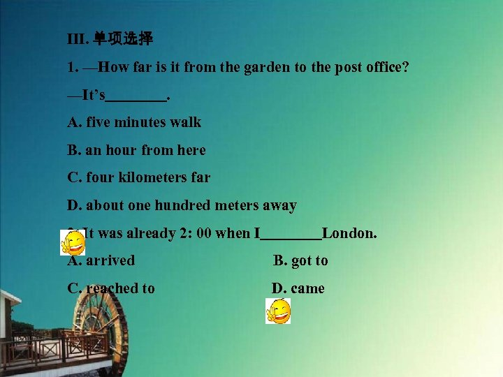 Ⅲ. 单项选择 1. —How far is it from the garden to the post office?