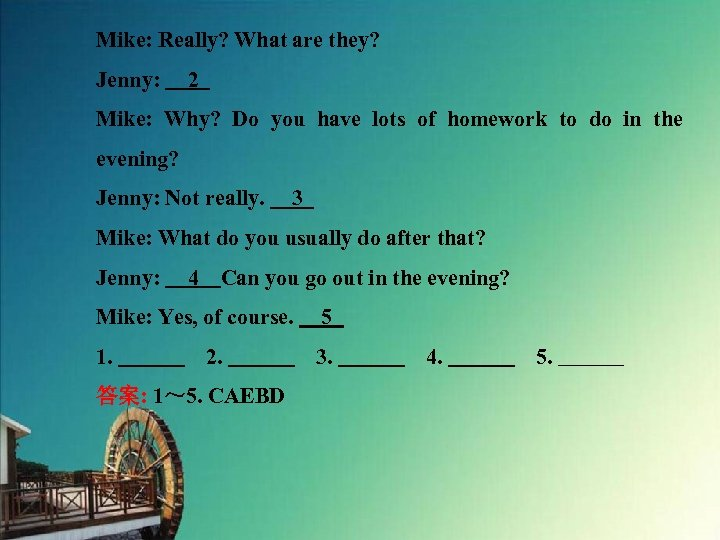 Mike: Really? What are they? Jenny:  2 Mike: Why? Do you have lots of