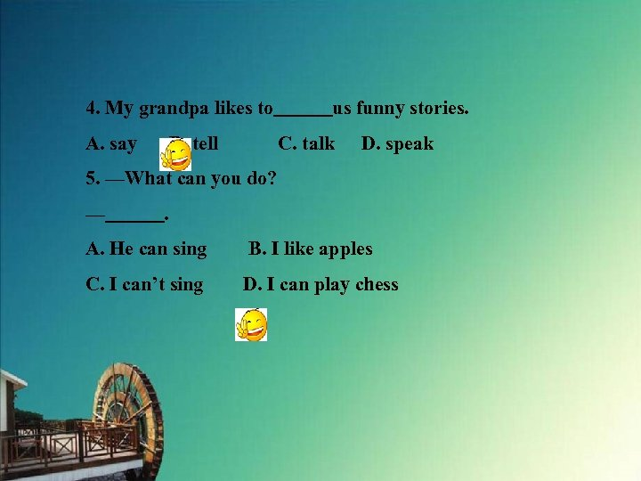 4. My grandpa likes to   us funny stories. A. say B. tell C. talk D.