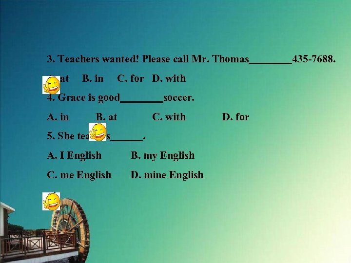 3. Teachers wanted! Please call Mr. Thomas    435 -7688. A. at B. in C. for