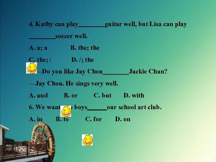 4. Kathy can play    guitar well, but Lisa can play     soccer well. A. a; a