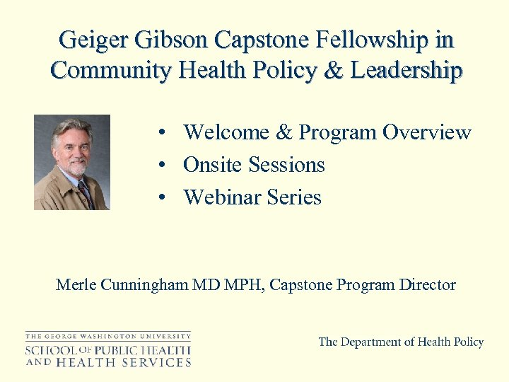 Geiger Gibson Capstone Fellowship in Community Health Policy & Leadership • Welcome & Program