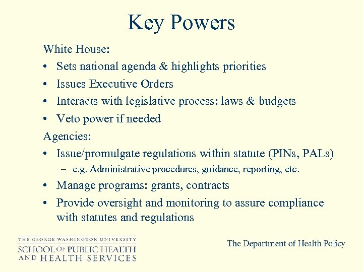 Key Powers White House: • Sets national agenda & highlights priorities • Issues Executive