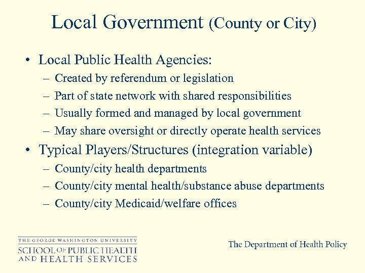 Local Government (County or City) • Local Public Health Agencies: – – Created by