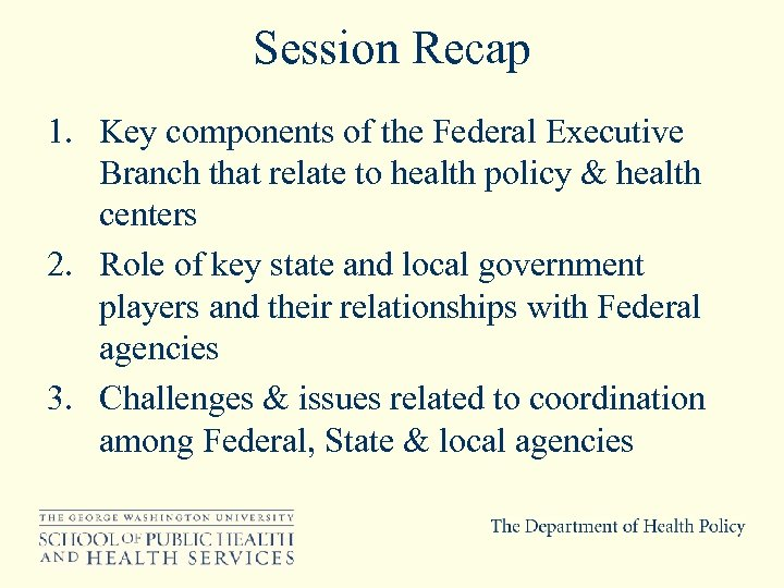 Session Recap 1. Key components of the Federal Executive Branch that relate to health