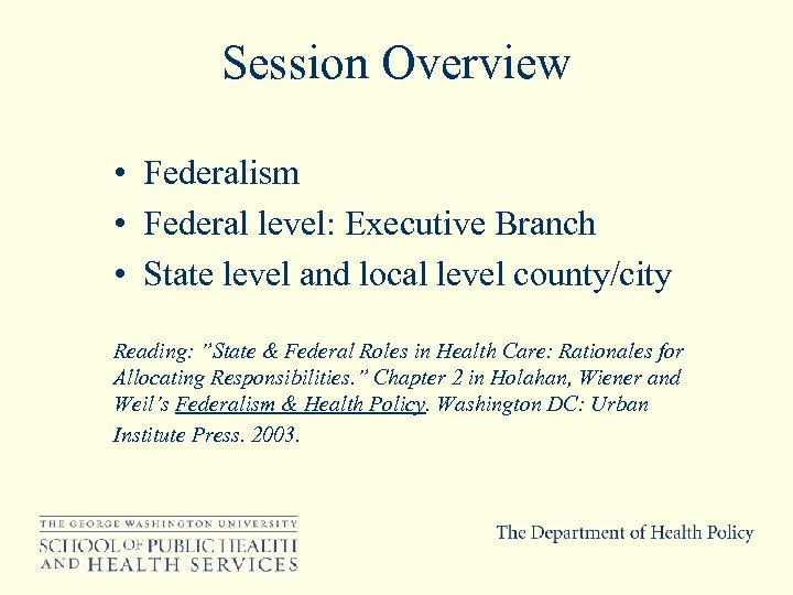 Session Overview • Federalism • Federal level: Executive Branch • State level and local