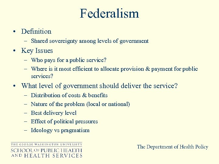 Federalism • Definition – Shared sovereignty among levels of government • Key Issues –