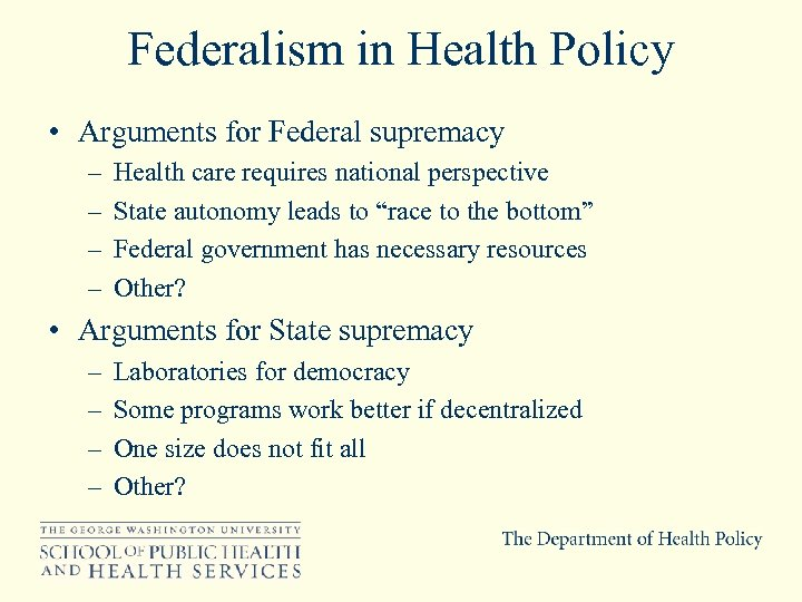 Federalism in Health Policy • Arguments for Federal supremacy – – Health care requires