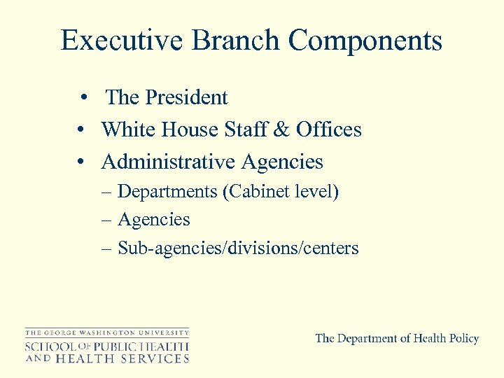 Executive Branch Components • The President • White House Staff & Offices • Administrative