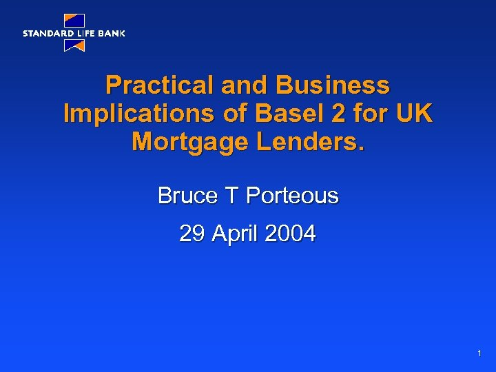 Practical and Business Implications of Basel 2 for UK Mortgage Lenders. Bruce T Porteous