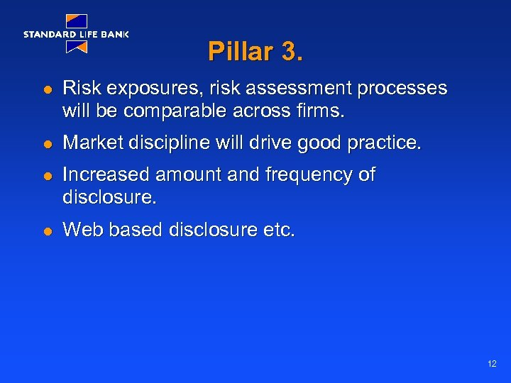 Pillar 3. l Risk exposures, risk assessment processes will be comparable across firms. l