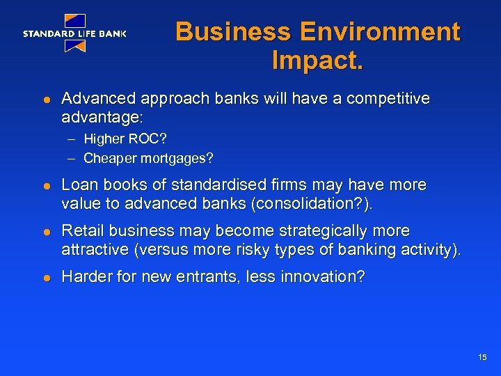 Business Environment Impact. l Advanced approach banks will have a competitive advantage: – Higher