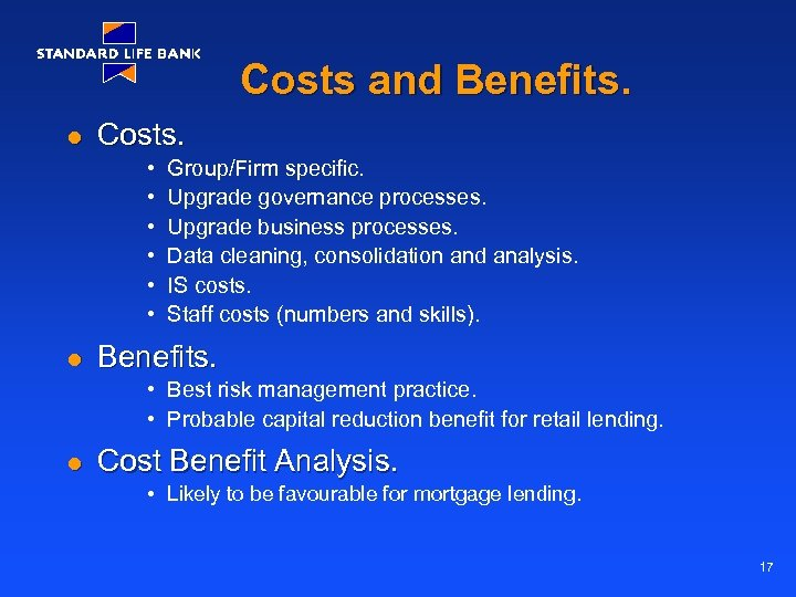 Costs and Benefits. l Costs. • • • l Group/Firm specific. Upgrade governance processes.