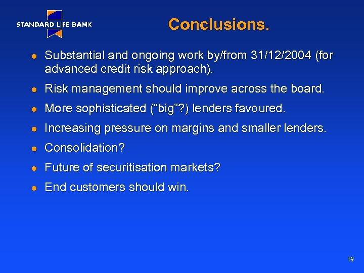 Conclusions. l Substantial and ongoing work by/from 31/12/2004 (for advanced credit risk approach). l
