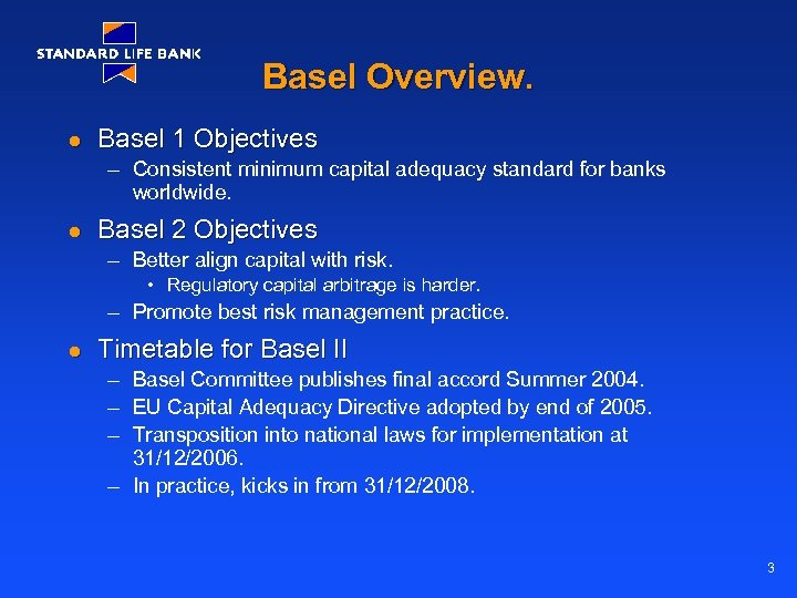 Basel Overview. l Basel 1 Objectives – Consistent minimum capital adequacy standard for banks